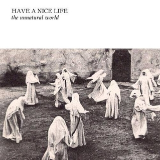 Have a Nice Life-The Unnatural World