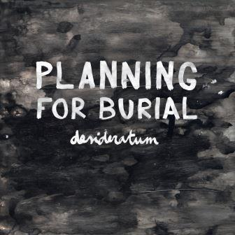planning-for-burial_desideratum